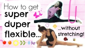 Get Flexible WITHOUT STRETCHING. 20 easy ways you would never have thought of!